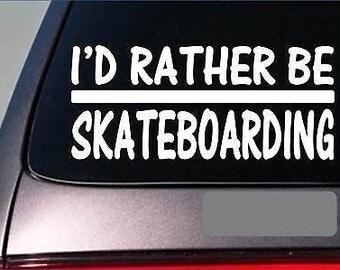 I'D Rather Be Skateboarding *H757* 8 Inch Sticker Decal Trucks Wheel Skateboard