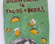 Christmas tree ornament, handmade, tacos, beer, holiday, festive, fun, quirky, cute, gift, food, girl, unique, funny, cool, original, foodie