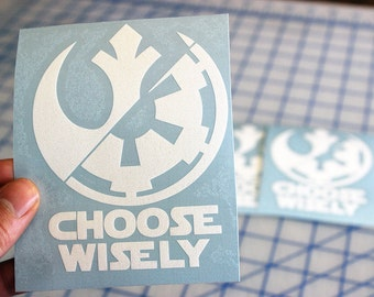 Star Wars Choose Wisely Decal.. Choose Wisely Decal.. Choose Wisely Sticker.. Choose Wisely.. Star Wars Sticker.. Star Wars Decal