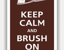 Keep Calm and Brush On Print 13x19 (Featured color: Espresso--choose your own colors)
