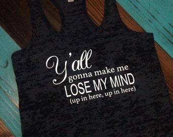 Yall Gonna Make me Lose My Mine Burnout Workout Tank / Fitness Tank