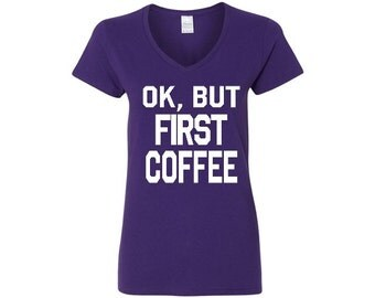 Ok But Coffee First Ladies V-neck Shirt