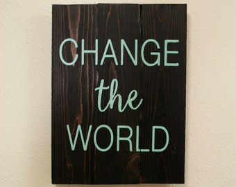 Change The World Painted Sign. Home Decor. Hand Painted. Nursery. Rustic. Shabby Chic. Dorm Decor.