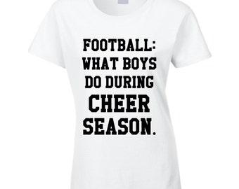 Football Is What Boys Do During Cheer Season Fun Cheerleading Sport Tee Shirt