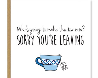 Sorry you're leaving | New job card | Bon voyage | Who's going to make the tea now?! | Modern greetings card