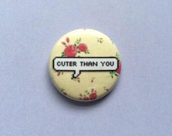 """Cuter Than You 1"""" Pinback Button"""