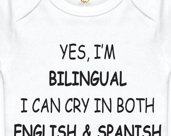 "Baby onesie that says ""Yes,I'm Bilingual I Can Cry In Both English & Spanish."""