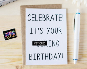 Funny Birthday Card - Celebrate! It's Your F-ing Birthday! - Happy Birthday Card.