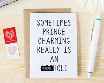 Funny Break-Up Card - Sometimes Prince Charming Really Is An A--hole - Funny Valentine's Card. Funny Singles Card. Wedding Called Off Card