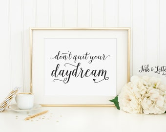 Typography Print - Don't Quit Your Daydream Print - Black and White - Black and White Art - Instant Download - Digital Printable - 8x10