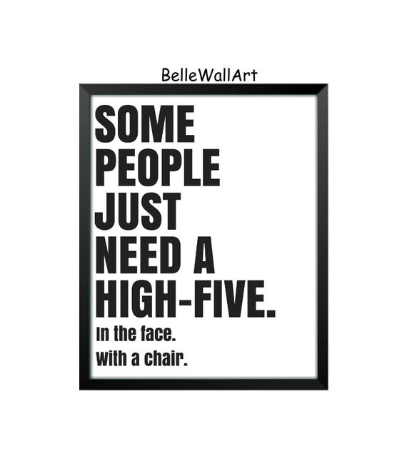 Sad Quotes About Love: Some People Just Need A High-Five Printable Quote Sarcastic