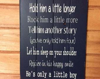 "Little Boy Hold him a little longer tell him another story He is a little boy such a little while 14""w x 24"" hand-painted wood sign"