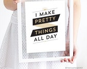"Graphic Art Print ""I Make Pretty Things All Day"" in Black and Gold"