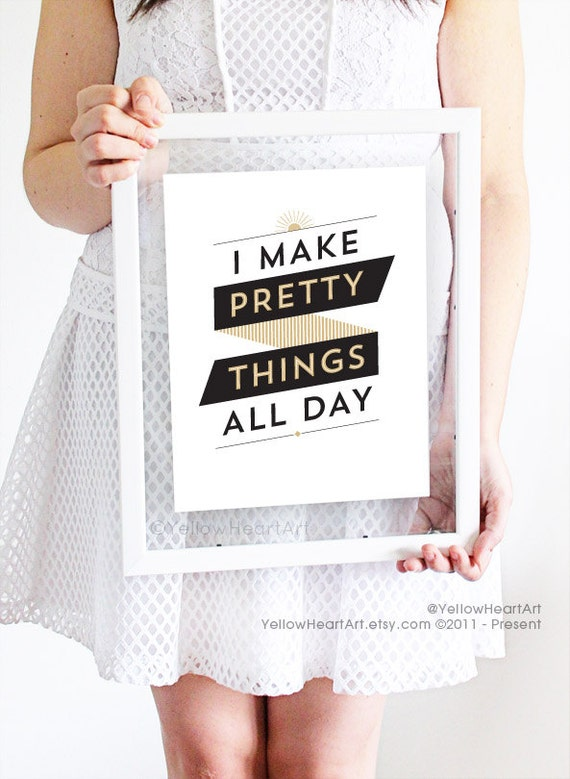 """Graphic Art Print """"I Make Pretty Things All Day"""" in Black and Gold"""