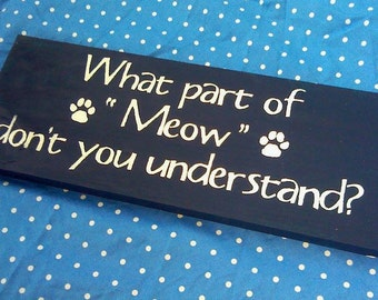 "What part of ""Meow"" don't you understand?. - Wooden Sign - Reclaimed Wood"