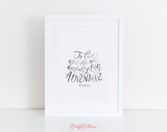 To Live Would Be an Awfully Big Adventure | Watercolor Calligraphy Print