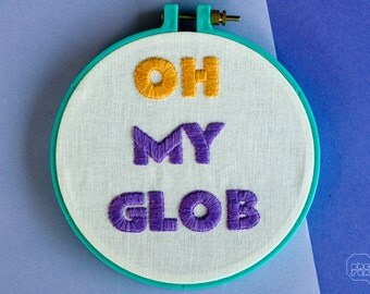 Embroidery Art - Oh My Glob - 6""