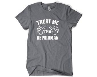 Repairman Shirt-Trust Me I'm A Repairman Gift for Him or Her Men Womens T Shirt