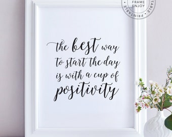 "Printable Art, positive quote, typography, home decor, motivational words ""the best way to start the day is with a cup of positivity"""