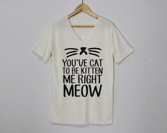 Cat to be Kitten Me Right Meow Shirt Tshirt T-shirt Top Size S M L