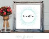 Printable Art Breathe Zen Wall Art Home Decor Printable quote Instant download Minimalist Art Print Watercolor art print happiness art print