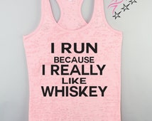I Run Because I really Like Whiskey  Workout tank Gym Top Plus Size  Fitness Tank Running Top Funny Tank Tops Fitness Top