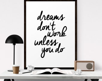 Printable Quote Art, Dreams Don't Work Unless You Do, Printable Typography Art, Inspirational Quote, Motivational Wall Art, Digital Download