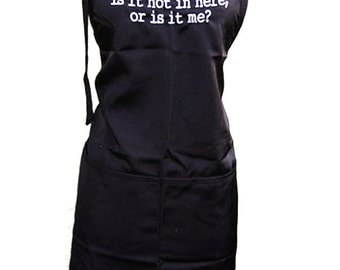 Is it hot in here or is it me? (Adult Apron) Available in Colors too