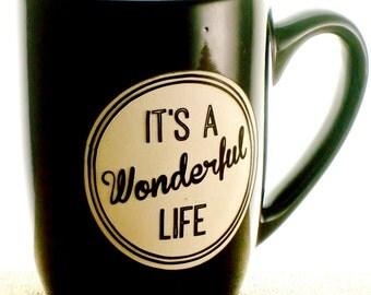 It's a Wonderful Life Inspirational 12oz Coffee Mug - Black Glossy Stoneware | Wonderful Life Coffee Cup | Inspirational Coffee Mug