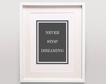 Never Stop Dreaming / Glee Print / Simple Typography / Grey Home Decor / Motivational Poster Quote / Grey And White Decor / Office Art