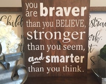 You are braver then you , stronger then you seem, and smarter than you think wood sign