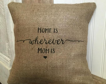 Home Is Wherever Mom Is, Pillow Design, Burlap Pillow, Mothers Day, Rustic, Gift for Mom