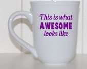 Awesome coffee mug, this is what awesome looks like, im awesome, novelty coffee mug, funny coffee mug, custom coffee mug, sarcasm
