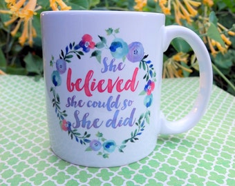 Coffee Mug - She believed she could so she did - Inspirational quote mug - 11oz ceramic mug - inspirational gifts for her - floral design