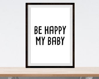 "printable inspirational art - ""be happy my baby"" - digital download print - nursery wall decor art - children bedroom printable poster"