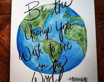 Watercolor quote art - 8x10 gandhi quote - be the change you wish to see in the world - globe art - world art