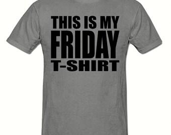 This Is My Friday t shirt,men's t shirt sizes small- 2xlarge ,Big Slogan t shirt