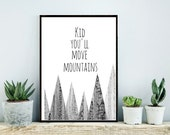 Kid You'll Move Mountains, Printable Art, Inspirational Print, Nursery Prints,Typography Print,  Instant Download,  Wall Art