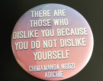 People will dislike you because you do not dislike yourself -Adichie