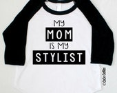 My Mom is My Stylist Raglan T Shirt Tee TShirt Baby Clothes Baby Girl Baby Boy Shirt Hipster Baby Clothes Baby Gift Little Boy Monochrome