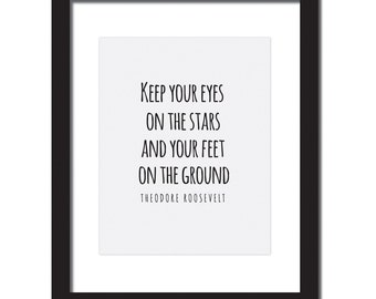 Motivational Art Print, Teddy Roosevelt Quote, American President Art Print, Keep your eyes on the stars, and your feet on the ground