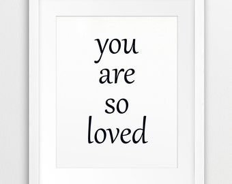 You Are So Loved - Quote Typography Printable File, Love Phrase Black And White - Modern Wall Art Nursery Home Decor Digital Print