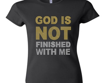 God is Not Finished with Me Bling Tee.