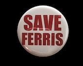 Save Ferris (Ferris Bueller's Day Off) Button, Magnet or Sticker