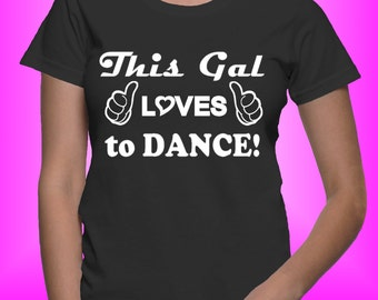 This Gal Loves to Dance! TShirt (Zumba-style Workout Tee)