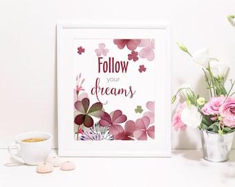 Inspirational print, Wall Art Printable, Floral print, Follow your dreams, Nursery wall art, motivational print, home decor, baby room print