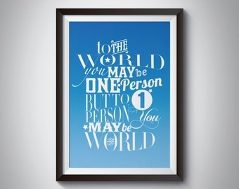 Inspirational quote poster: 'To the world you may be one person but to one person you are the world' – Typographic Print.