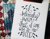 I Solemnly Swear That I Am Up To No Good Print