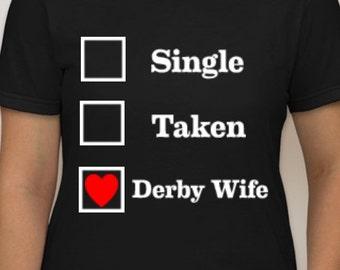 NEW DESIGN!! Single, Taken, Derby Wife!!
