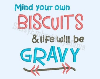 Mind your own Biscuits and Life will be Gravy embroidery design, INSTANT DOWNLOAD, southern embroidery design, 4x4 5x7 8x10